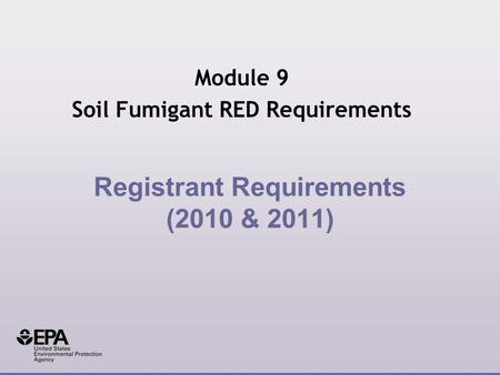 Registrant Requirements (2010 & 2011) Module 9 Soil Fumigant RED Requirements.