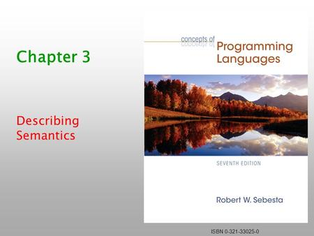 ISBN 0-321-33025-0 Chapter 3 Describing Semantics.