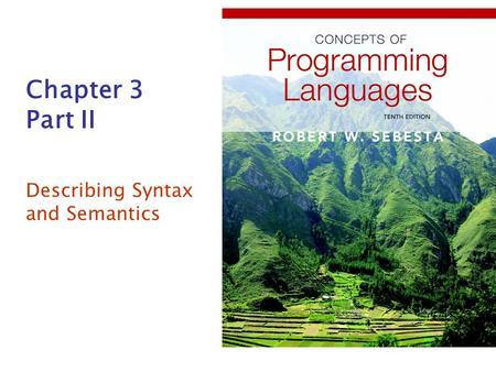 Chapter 3 Part II Describing Syntax and Semantics.