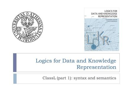 Logics for Data and Knowledge Representation ClassL (part 1): syntax and semantics.