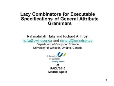 1 Lazy Combinators for Executable Specifications of General Attribute Grammars Rahmatullah Hafiz and Richard A. Frost