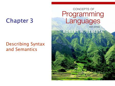 Chapter 3 Describing Syntax and Semantics. Copyright © 2012 Addison-Wesley. All rights reserved. 1-2 Chapter 3 Topics Introduction The General Problem.
