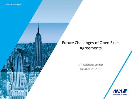 Future Challenges of Open Skies Agreements JITI Aviation Seminar October 9 th, 2015.