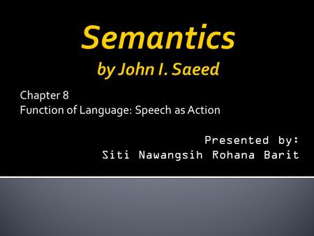 Chapter 8 Function of Language: Speech as Action Presented by: Siti Nawangsih Rohana Barit.