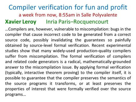 Compiler verification for fun and profit a week from now, 8:55am in Salle Polyvalente Xavier LeroyInria Paris–Rocquencourt …Compilers are, however, vulnerable.
