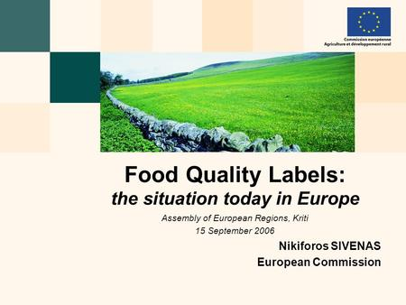 Food Quality Labels: the situation today in Europe Assembly of European Regions, Kriti 15 September 2006 Nikiforos SIVENAS European Commission.