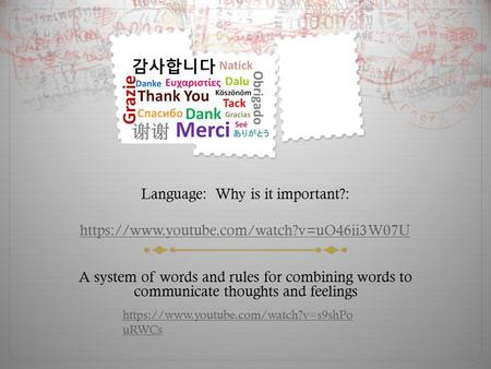 Language: Why is it important?: https://www.youtube.com/watch?v=uO46ii3W07U https://www.youtube.com/watch?v=uO46ii3W07U A system of words and rules for.