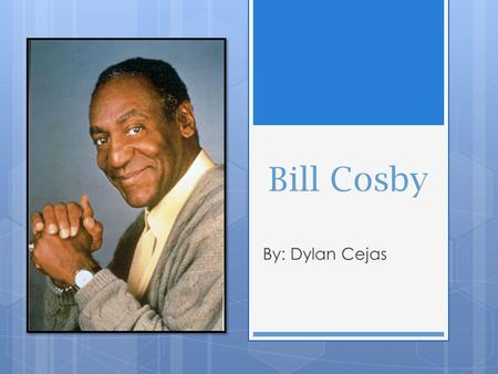 Bill Cosby By: Dylan Cejas. Childhood  Born at 3:00 am on July 12, 1937, in Philadelphia, Pennsylvania.  He was born at Germantown Hospital.  His parents.