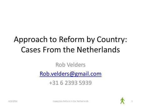 Approach to Reform by Country: Cases From the Netherlands Rob Velders +31 6 2393 5939 6/3/2014Inspection Reform in the Netherlands1.