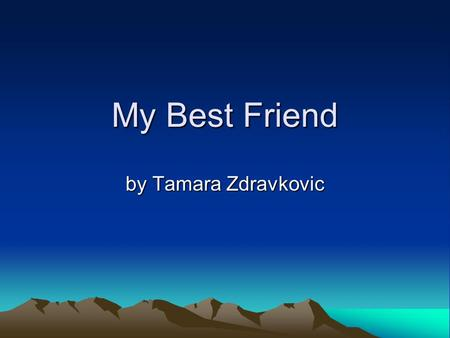 My Best Friend by Tamara Zdravkovic. My Best Friend My best friend is Katarina Drajic. Her nickname is Kaca. She has brown hair,brown eyes and she is.