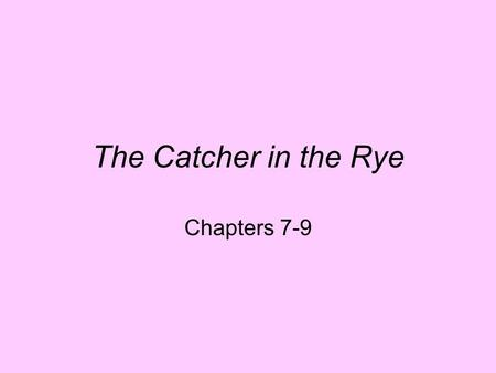 The Catcher in the Rye Chapters 7-9. Holden's Loneliness Never directly comments on his breakdown There is more to the story than Holden indicates Exhibits.
