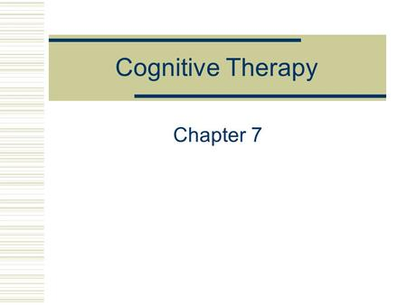 Cognitive Therapy Chapter 7. The Case of Steve 38-year-old single Caucasian male Referred to therapy through work-therapy program for recovering addicts.