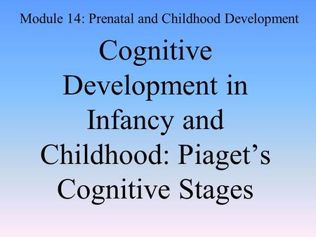 Module 14: Prenatal and Childhood Development