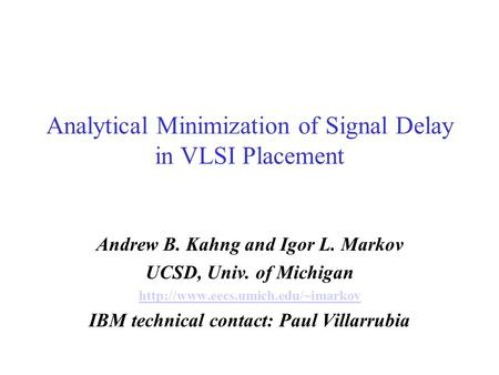 Analytical Minimization of Signal Delay in VLSI Placement Andrew B. Kahng and Igor L. Markov UCSD, Univ. of Michigan