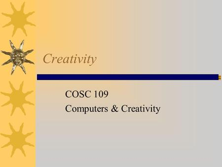 Creativity COSC 109 Computers & Creativity. Introduction  Definitions of Creativity  Questions about Creativity  Creative Thinking Techniques  Relationship.