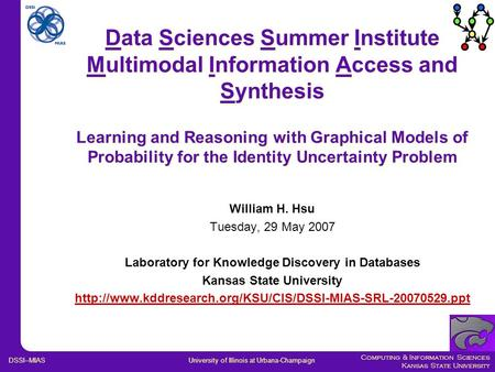 Computing & Information Sciences Kansas State University Data Sciences Summer Institute Multimodal Information Access and Synthesis Learning and Reasoning.
