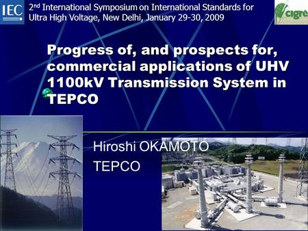 1 Progress of, and prospects for, commercial applications of UHV 1100kV Transmission System in TEPCO 2 nd International Symposium on International Standards.