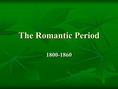 The Romantic Period 1800-1860. American Romanticism A journey away from corruption of civilization and toward the integrity of nature and the freedom.