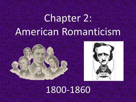 Chapter 2: American Romanticism 1800-1860. I. What is Romanticism? A.School of thought that values emotions, intuition, and creativity over reason and.