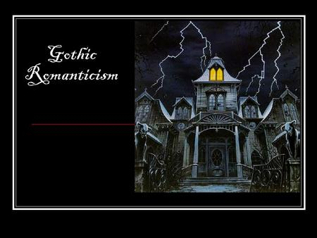 "Gothic Romanticism. The Five I ' s of Romanticism Intuition Imagination Innocence Inspiration from nature Inner experience *the "" I "" in each one should."