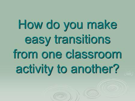 How do you make easy transitions from one classroom activity to another?