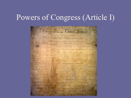 Powers of Congress (Article I). Powers of Congress We know that Congress can make laws, but what other things specifically may Congress do under the authority.