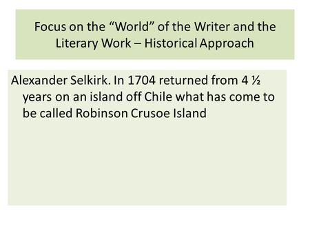 "Focus on the ""World"" of the Writer and the Literary Work – Historical Approach Alexander Selkirk. In 1704 returned from 4 ½ years on an island off Chile."