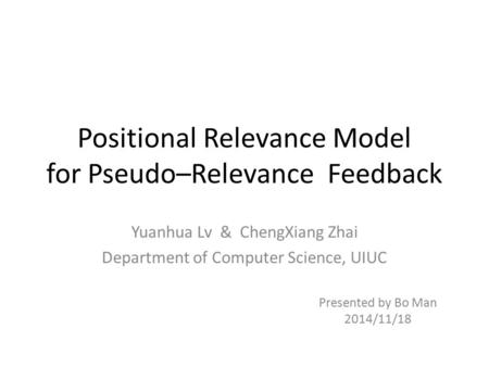 Positional Relevance Model for Pseudo–Relevance Feedback Yuanhua Lv & ChengXiang Zhai Department of Computer Science, UIUC Presented by Bo Man 2014/11/18.