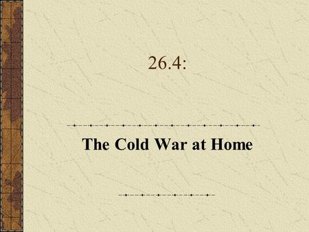 26.4: The Cold War at Home. A. The National Security Act of 1947 1.A climate of fear developed after the war that the United States was the target of.