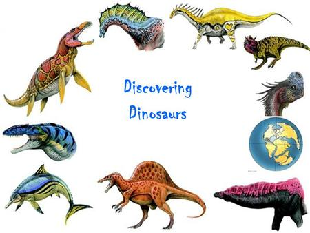 Discovering Dinosaurs. TITLE OF LESSON PLAN: Discovering Dinosaurs LENGTH OF LESSON: One to Two class periods GRADE LEVEL: 3-4 SUBJECT AREA: Earth Science.