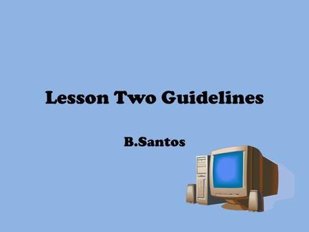 Lesson Two Guidelines B.Santos. Part One: Research You will be given 25 minutes approximately to finalise your research into comic book presentations.