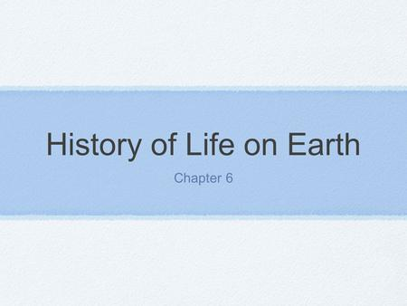 History of Life on Earth Chapter 6. Evidence of the Past How do fossils form? The heat and pressure from being buried in sediment can sometimes cause.