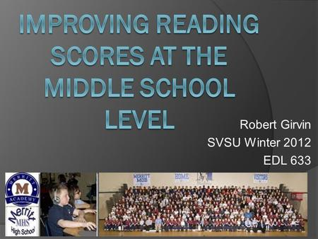 Robert Girvin SVSU Winter 2012 EDL 633. Merritt Academy Middle School  Approx. 130 students in grades 6-8.  We offer separate Reading & Writing courses.