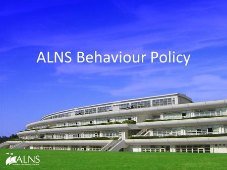 ALNS Behaviour Policy. DFE - The Law Every school must have a behaviour policy. The governing body set the general principles. The governing body must.