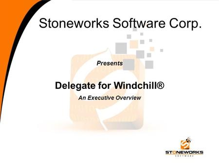 Stoneworks Software Corp. Presents Delegate for Windchill® An Executive Overview.