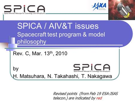 SPICA / AIV&T issues Spacecraft test program & model philosophy Rev. C, Mar. 13 th, 2010 by H. Matsuhara, N. Takahashi, T. Nakagawa Revised points (from.