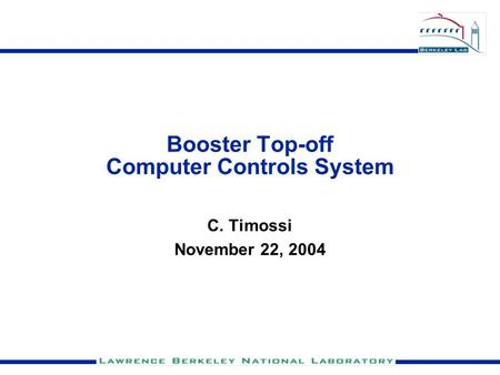 Booster Top-off Computer Controls System C. Timossi November 22, 2004.