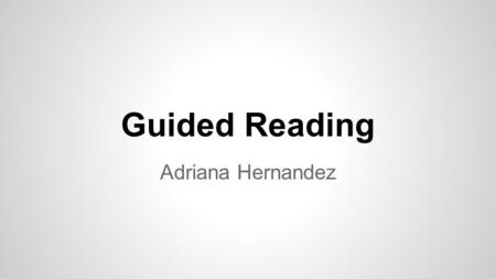Guided Reading Adriana Hernandez. Guided Reading is a small group structure used to support students' reading of instructional level texts. In guided.