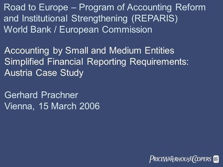  Road to Europe – Program of Accounting Reform and Institutional Strengthening (REPARIS) World Bank / European Commission Accounting by Small and Medium.