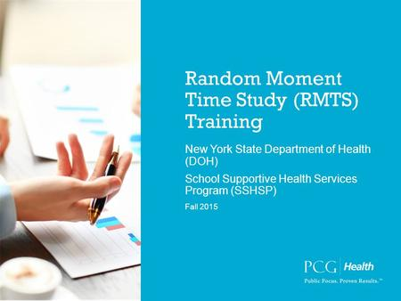 Random Moment Time Study (RMTS) Training New York State Department of Health (DOH) School Supportive Health Services Program (SSHSP) Fall 2015.