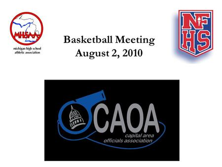 Basketball Meeting August 2, 2010. HOW DO WE GET BETTER? Professionalism Continuing Education Self-Evaluation Watching Other Officials Be on Time Rules.