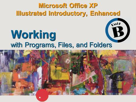 Microsoft Office XP Illustrated Introductory, Enhanced with Programs, Files, and Folders Working.