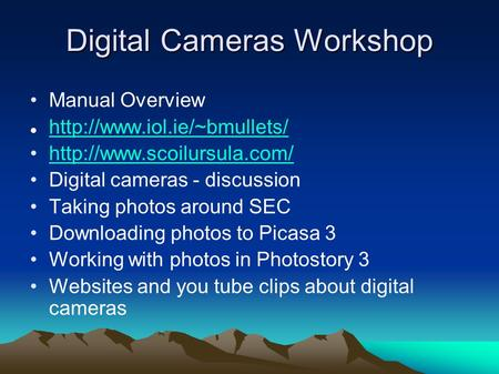 Digital Cameras Workshop Manual Overview   Digital cameras - discussion Taking photos around SEC.