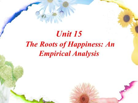 Unit 15 The Roots of Happiness: An Empirical Analysis