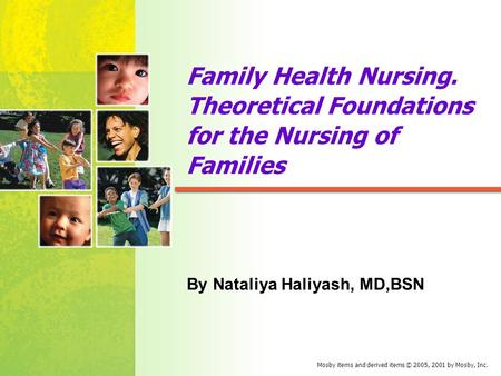 Mosby items and derived items © 2005, 2001 by Mosby, Inc. Family Health Nursing. Theoretical Foundations for the Nursing of Families By Nataliya Haliyash,