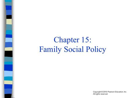 Copyright © 2010 Pearson Education, Inc. All rights reserved. Chapter 15: Family Social Policy.
