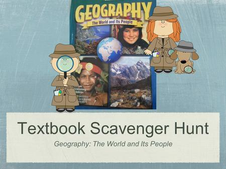 Textbook Scavenger Hunt Geography: The World and Its People.