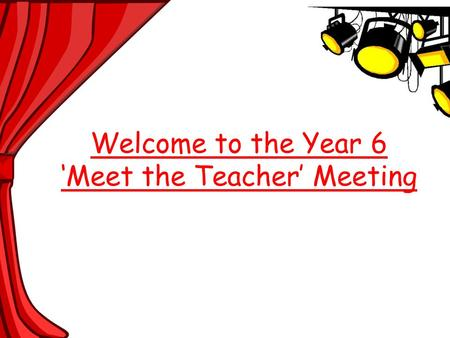 Welcome to the Year 6 'Meet the Teacher' Meeting.