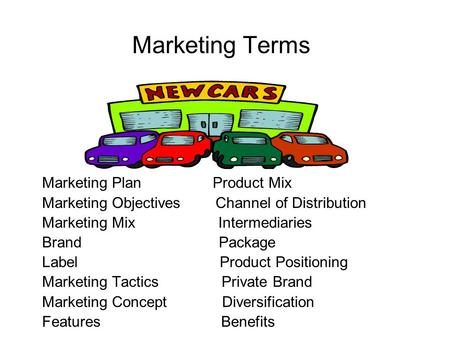 Marketing Terms Marketing Plan Product Mix Marketing Objectives Channel of Distribution Marketing Mix Intermediaries Brand Package Label Product Positioning.