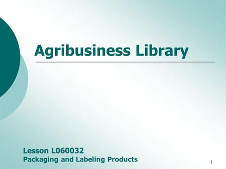 1 Agribusiness Library Lesson L060032 Packaging and Labeling Products.